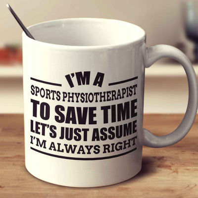 I'm A Sports Physiotherapist To Save Time Let's Just Assume I'm Always Right