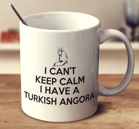 I Can't Keep Calm Because I Have A Turkish Angora