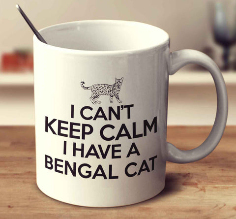 I Can't Keep Calm I Have A Bengal Cat