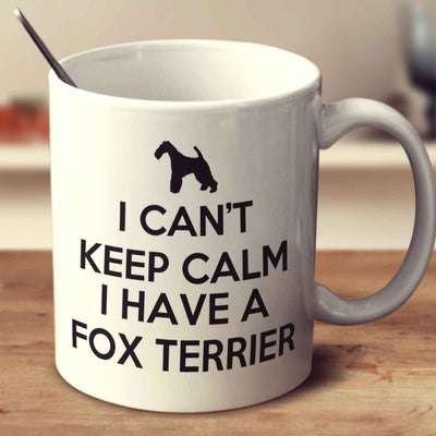 I Cant Keep Calm I Have A Fox Terrier