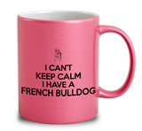 I Can't Keep Calm I Have A French Bulldog