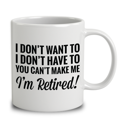 I Don't Want To, I Don't Have To. You Can't Make Me, I'M Retired!