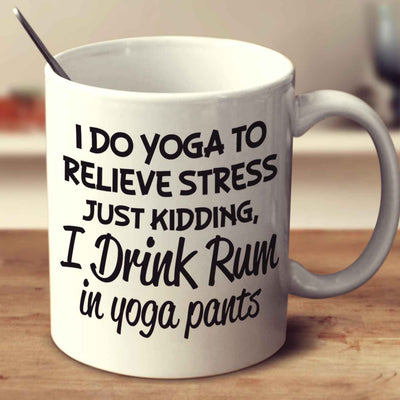 I Drink Rum In Yoga Pants