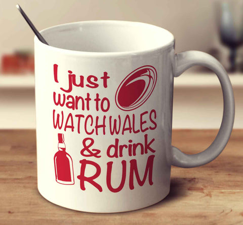 I Just Want To Watch Wales And Drink Rum
