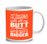 I Love My Husband With All My Butt