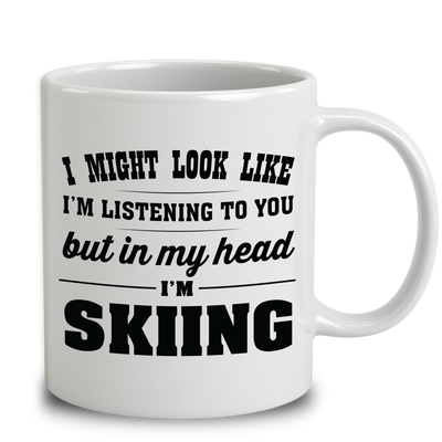 I Might Look Like I'm Listening To You, But In My Head I'm Skiing