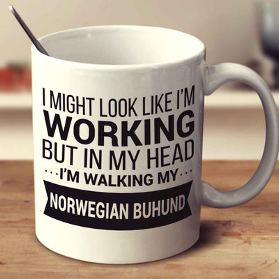 I Might Look Like I'm Working But In My Head I'm Walking My Norwegian Buhund