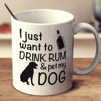 I Just Want To Drink Rum And Pet My Dog