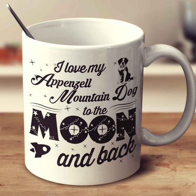 I Love My Appenzell Mountain Dog To The Moon And Back