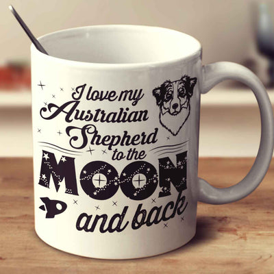I Love My Australian Shepherd To The Moon And Back