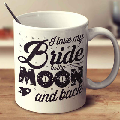 I Love My Bride To The Moon And Back