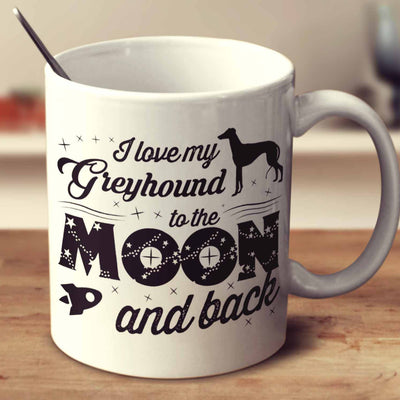I Love My Greyhound To The Moon And Back