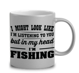 I Might Look Like I'm Listening To You, But In My Head I'm Fishing