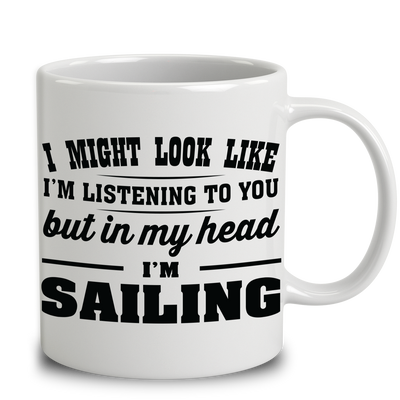 I Might Look Like I'm Listening To You, But In My Head I'm Sailing