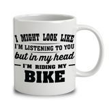 I Might Look Like I'm Listening To You, But In My Head I'm Riding My Bike