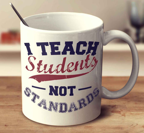 I Teach Students Not Standards