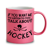 If You Want Me To Listen To You Talk About Hockey