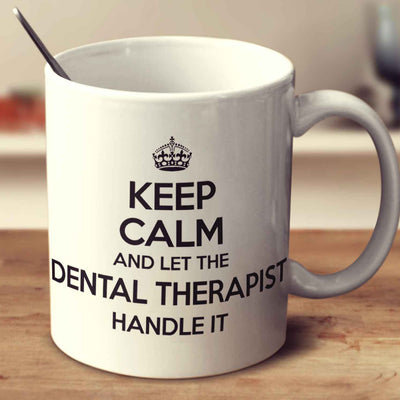 Keep Calm And Let The Dental Therapist Handle It