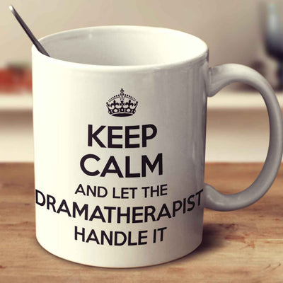 Keep Calm And Let The Dramatherapist Handle It