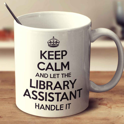 Keep Calm And Let The Library Assistant Handle It