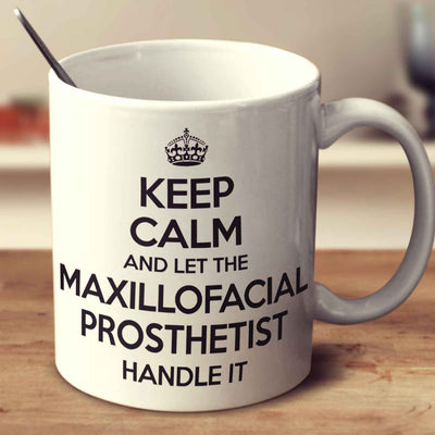 Keep Calm And Let The Maxillofacial Prosthetist Handle It