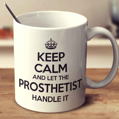 Keep Calm And Let The Prosthetist Handle It