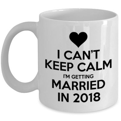 I Can't Keep Calm I'm Getting Married In 2018