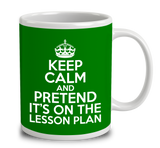 Keep Calm And Pretend Its On The Lesson Plan!