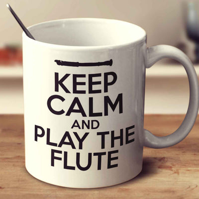 Keep Calm And Play The Flute