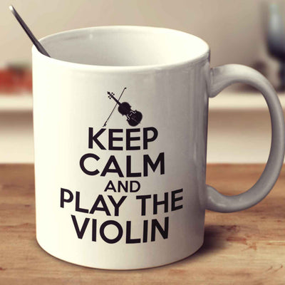 Keep Calm And Play The Violin