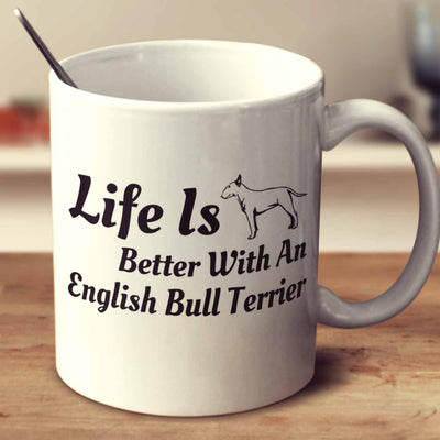Life Is Better With An English Bull Terrier