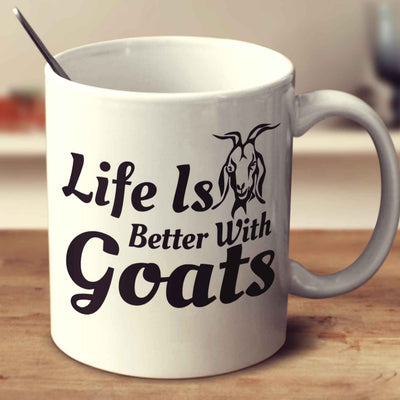 Life Is Better With Goats