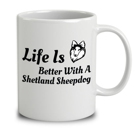 Life Is Better With A Shetland Sheepdog