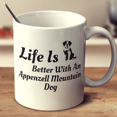 Life Is Better With An Appenzell Mountain Dog