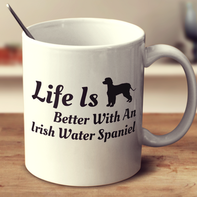 Life Is Better With An Irish Water Spaniel