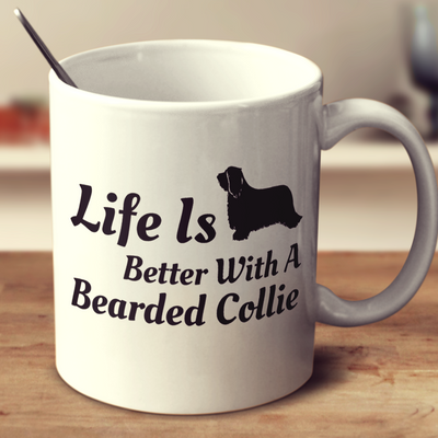 Life Is Better With A Bearded Collie