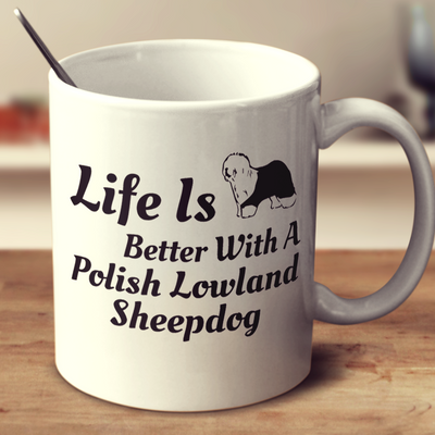Life Is Better With A Polish Lowland Sheepdog
