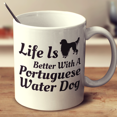 Life Is Better With A Portuguese Water Dog