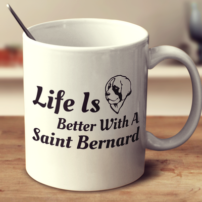 Life Is Better With A Saint Bernard