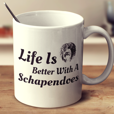 Life Is Better With A Schapendoes