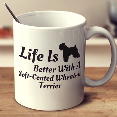 Life Is Better With A Soft Coated Wheaten Terrier