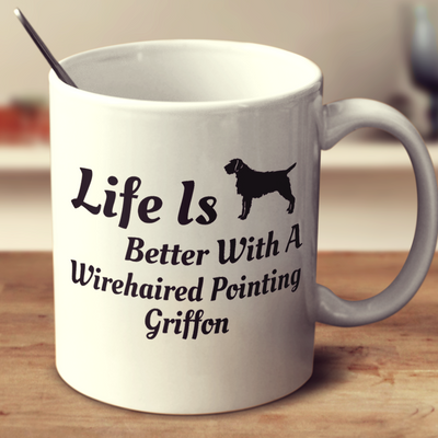 Life Is Better With A Wirehaired Pointing Griffon