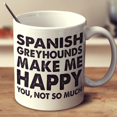 Spanish Greyhounds Make Me Happy