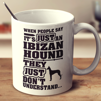 When People Say It's Just An Ibizan Hound