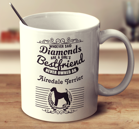 Whoever Said Diamonds Are A Girl's Bestfriend Never Owned An Airedale Terrier