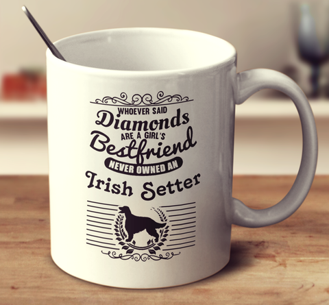 Whoever Said Diamonds Are A Girl's Bestfriend Never Owned An Irish Setter