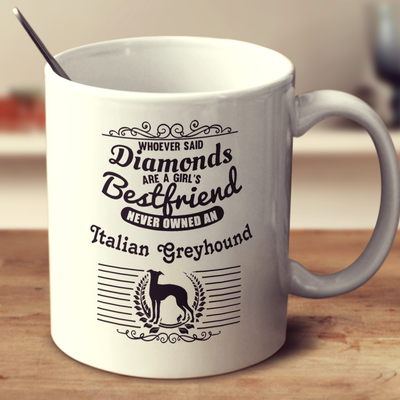 Whoever Said Diamonds Are A Girl's Bestfriend Never Owned An Italian Greyhound