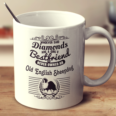 Whoever Said Diamonds Are A Girl's Bestfriend Never Owned An Old English Sheepdog