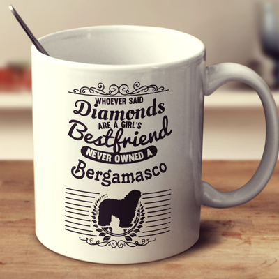 Whoever Said Diamonds Are A Girl's Bestfriend Never Owned A Bergamasco