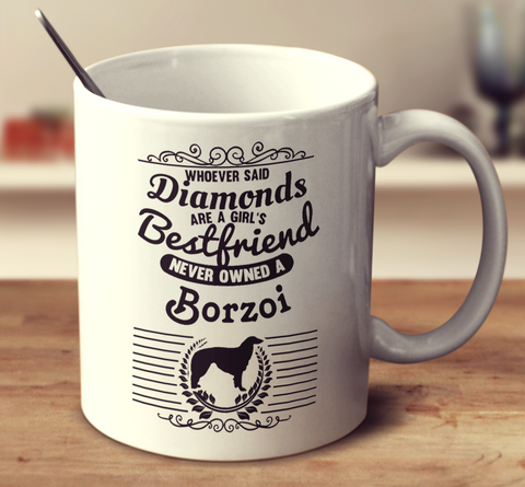 Whoever Said Diamonds Are A Girl's Bestfriend Never Owned A Borzoi